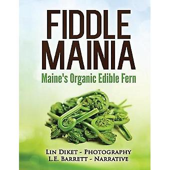 Fiddle Mainia Maines Organic Edible Fern by Barrett & L. E.
