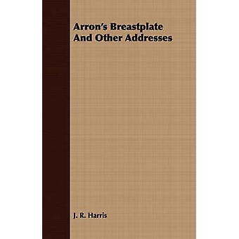 Arrons Breastplate And Other Addresses by Harris & J. R.