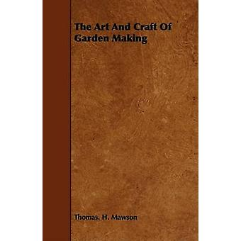 The Art and Craft of Garden Making by Mawson & Thomas. H.