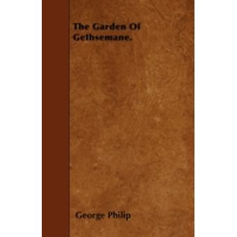The Garden Of Gethsemane. by Philip & George
