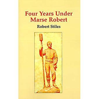 Four Years Under Marse Robert by Stiles & Robert