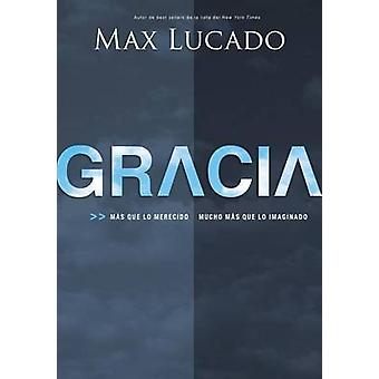 Gracia Mas Que Lo Merecido Mucho Mas Que Lo Imaginado  Grace by Lucado & Max