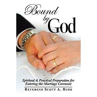 Bound by God Spiritual  Practical Preparation for Entering the Marriage Covenant by Burr & Scott