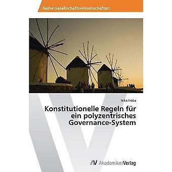 Konstitutionelle Regeln fr ein polyzentrisches GovernanceSystem by Frba Niko