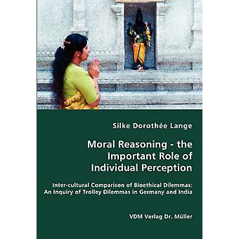 Moral Reasoning  the Important Role of Individual Perception by Lange & Silke Dorothe