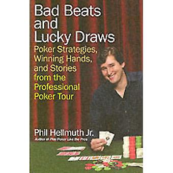 Bad Beats and Lucky Draws Poker Strategies Winning Hands and Stories from the Professional Poker Tour by Hellmuth & Phil & Jr.