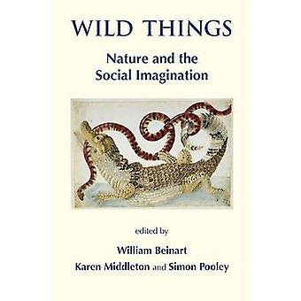 Wild Things Nature and the Social Imagination by Beinart & William