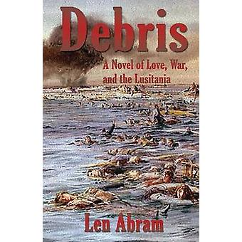 Debris A Novel of Love War and the Lusitania by Abram & Len
