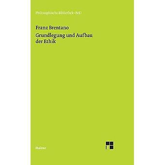 Grundlegung und Aufbau der Ethik by Brentano & Franz