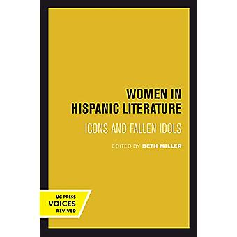 Women in Hispanic Literature - Icons and Fallen Idols by Beth Miller -
