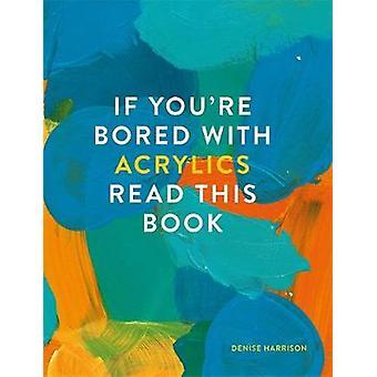 Se si're Bored With Acrylics - Leggi questo libro di Denise Harrison - 9