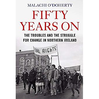 Fifty Years On - The Troubles and the Struggle for Change in Northern