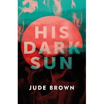 His Dark Sun by Jude Brown - 9781911356097 Book