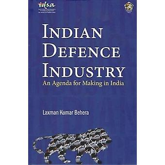 Indian Defence Industry - An Agenda for Making in India by Laxman Kuma