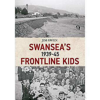 Swansea's Frontline Kids 1939-45 by Jim Owen - 9781445643557 Book