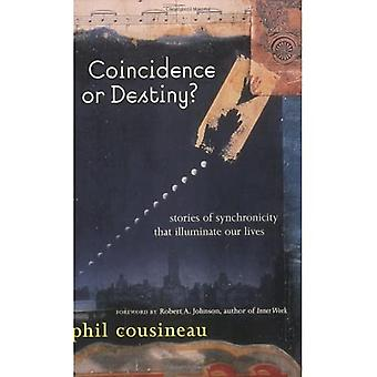 Coincidence or Destiny?: Stories of Synchronicity That Illuminate Our Lives