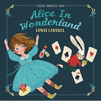 Classic Moments From Alice in Wonderland by Lewis Carroll & Illustrated by Jocelyn Kao