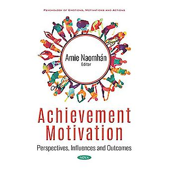 Achievement Motivation - Perspectives - Influences and Outcomes by Ami