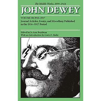 The Middle Works of John Dewey Volume 10 1899  1924  Journal Articles Essays and Miscellany Published in the 19161917 Period by John Dewey & Introduction by Lewis Hahn & Edited by Jo Ann Boydston