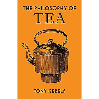 The Philosophy of Tea by Tony Gebely - 9780712352598 Book