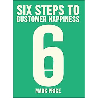 Six Steps to Customer Happiness by Mark Price - 9781788451659 Book