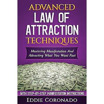 Advanced Law of Attraction Techniques  Mastering Manifestation and Attracting What You Want Fast by Eddie Coronado