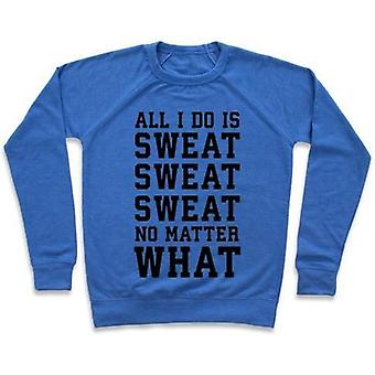 All i do is sweat sweat sweat no matter what crewneck sweatshirt