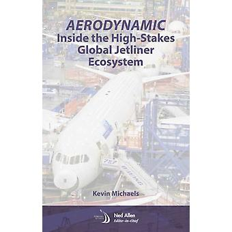 AeroDynamic Inside the HighStakes Global Jetliner Ecosystem by Kevin Michaels