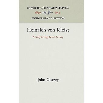 Heinrich Von Kleist - A Study in Tragedy and Anxiety by John Gearey -