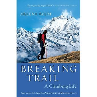 Breaking Trail  A Climbing Life by Arlene Blum