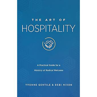 Art of Hospitality A Practical Guide for a Ministry of Radical Welcome by Nixon & Debi