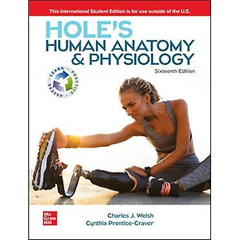 ISE Holes Human Anatomy  Physiology by Charles WelshCynthia PrenticeCraver
