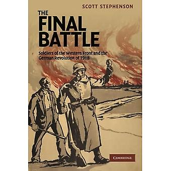 The Final Battle: Soldiers Of The Western Front And The German Revolution Of 1918 (Studies in the Social and Cultural...