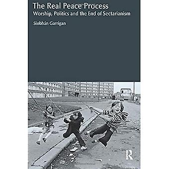 The Real Peace Process: Worship, Politics and the End of Sectarianism (Religion and Violence)