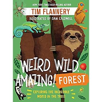 Weird Wild Amazing Forest  Exploring the Incredible World in the Trees by Tim FlannerySam Caldwell
