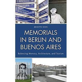 Memorials in Berlin and Buenos Aires  Balancing Memory Architecture and Tourism by Brigitte Sion