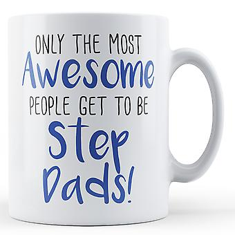Only the most Awesome people get to be Step Dads! - Printed Mug
