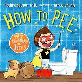 How to Pee - Potty Training for Boys by Todd Spector - 9780805097733 B