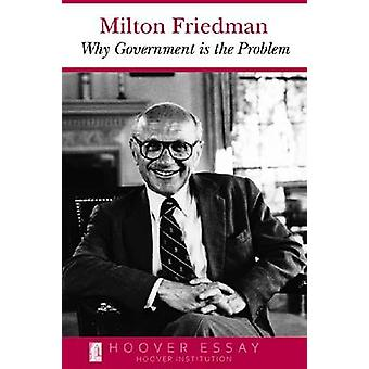 Why Government is the Problem by Milton Friedman - 9780817954420 Book