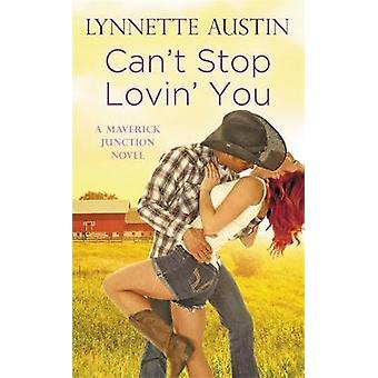 Can't Stop Lovin' You by Lynnette Austin - 9781455569427 Book