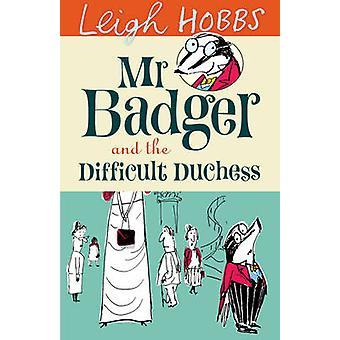 Mr Badger and the Difficult Duchess by Leigh Hobbs - 9781742374192 Bo