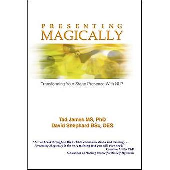 Presenting Magically - Transforming Your Stage Presence with NLP by Ta