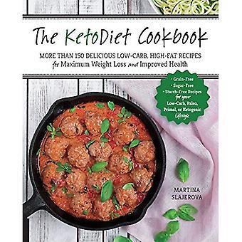 KetoDiet kokboken: mer än 150 läckra Low-Carb, High-Fat recept för maximal viktminskning och förbättrad hälsa--sädeskorn-fri, socker fri... Paleo, Primal eller ketogen livsstil