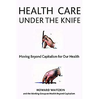 Health Care Under the Knife: Moving Beyond Capitalism for Our Health