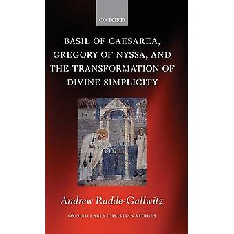 Basil of Caesarea Gregory of Nyssa and the Transformation of Divine Simplicity by RaddeGallwitz & Andrew