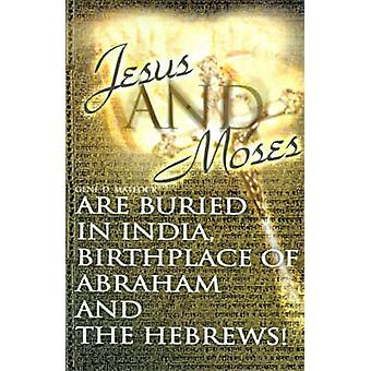 Jesus and Moses Are Buried in India Birthplace of Abraham and the Hebrews by Matlock & Gene D.