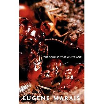The Soul of the White Ant by Marais & Eugene N
