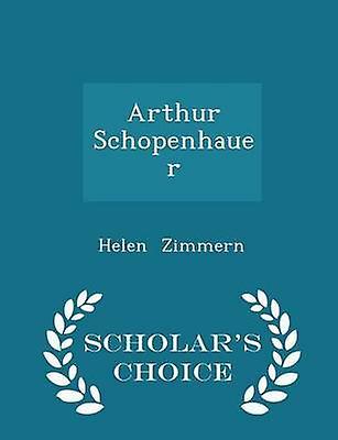 Arthur Schopenhauer  Scholars Choice Edition by Zimmern & Helen