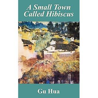 Kleine stad genaamd Hibiscus A door Hua & Gu