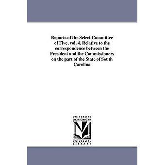 Berichte des engeren Ausschusses fünf Vol. 4. Bezogen auf die Korrespondenz zwischen dem Präsidenten und den Kommissaren seitens der Bundesstaat South Carolina vom Kongress der Vereinigten Staaten. Haus. Wählen Sie Co
